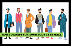 how to dress for your body type male
